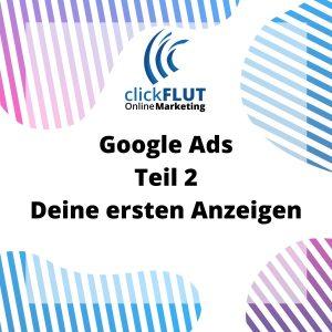 Google Ads Workshop Teil 2 Deine ersten Anzeigen